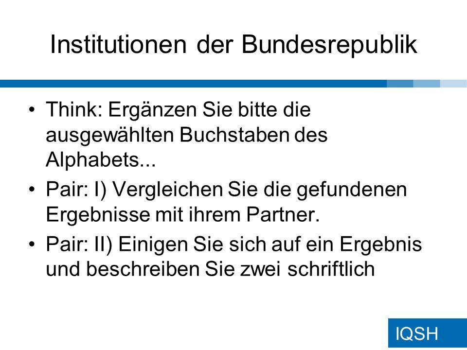 IQSH Institutionen der Bundesrepublik Think: Ergänzen Sie bitte die ausgewählten Buchstaben des Alphabets...