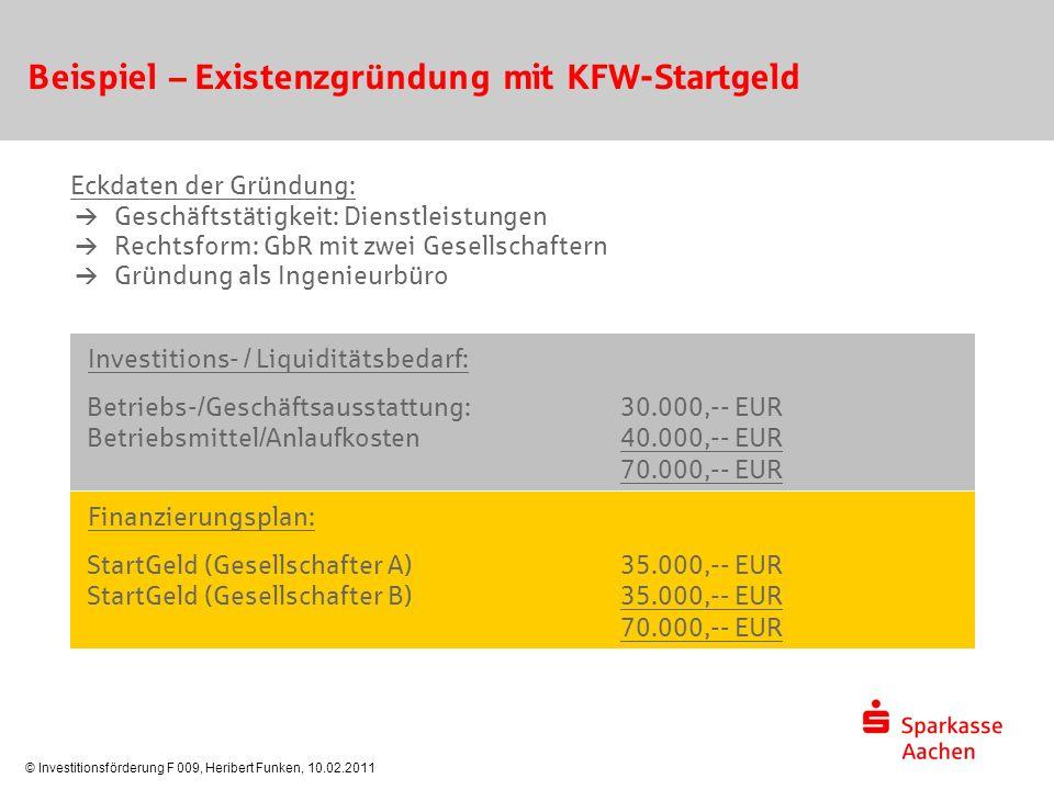 © Investitionsförderung F 009, Heribert Funken, 10.02.2011 Beispiel – Existenzgründung mit KFW-Startgeld Eckdaten der Gründung:  Geschäftstätigkeit: