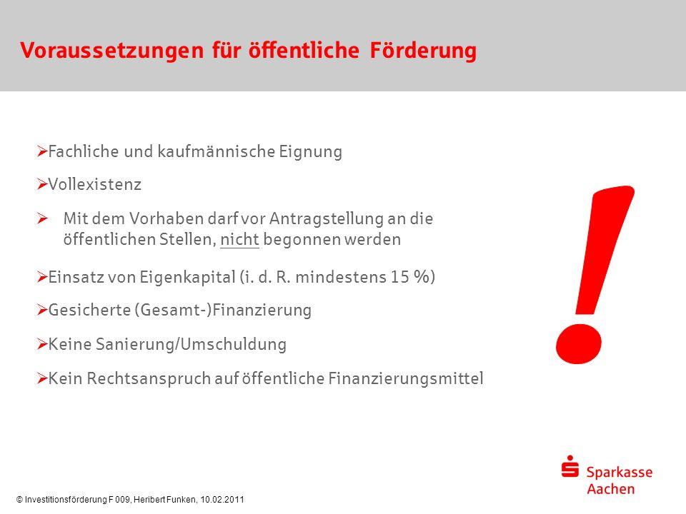 © Investitionsförderung F 009, Heribert Funken, 10.02.2011 Voraussetzungen für öffentliche Förderung  Fachliche und kaufmännische Eignung  Vollexist