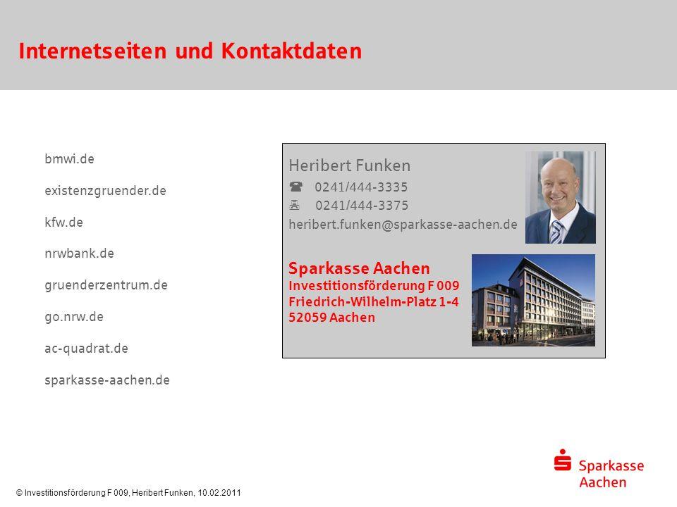 © Investitionsförderung F 009, Heribert Funken, 10.02.2011 Internetseiten und Kontaktdaten Heribert Funken  0241/444-3335  0241/444-3375 heribert.fu