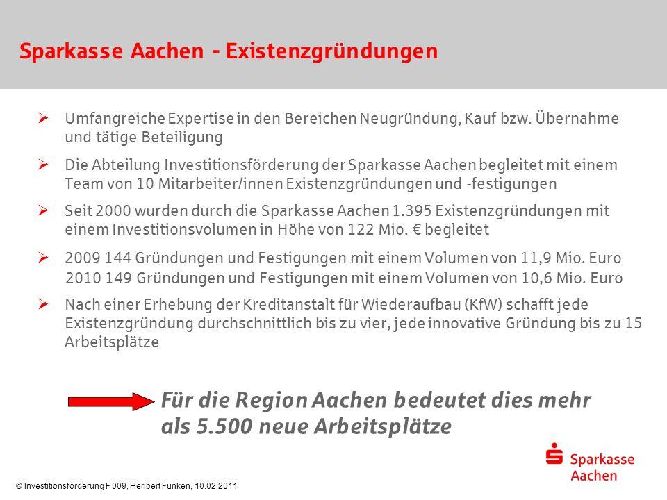 © Investitionsförderung F 009, Heribert Funken, 10.02.2011 Sparkasse Aachen - Existenzgründungen  Umfangreiche Expertise in den Bereichen Neugründung, Kauf bzw.