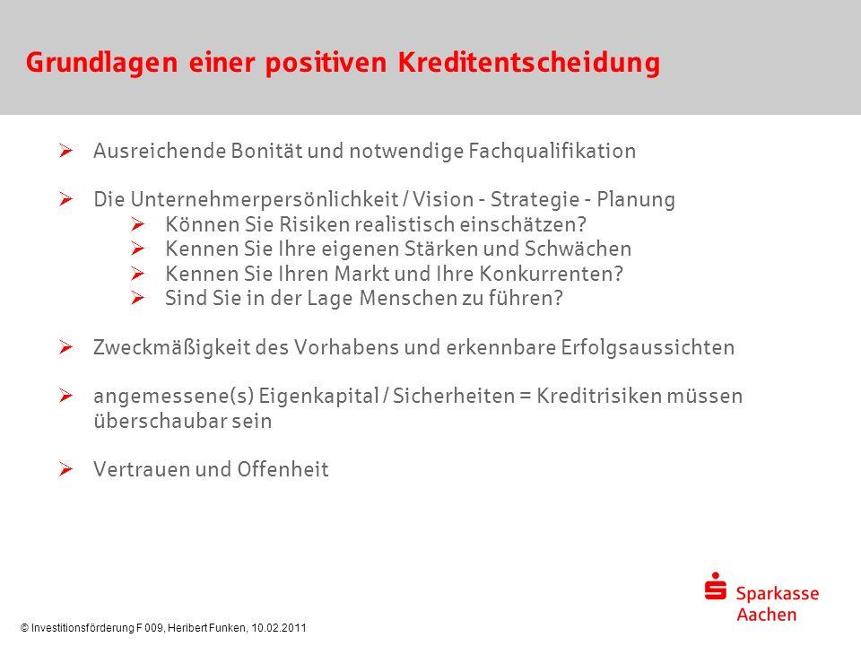 © Investitionsförderung F 009, Heribert Funken, 10.02.2011 Grundlagen einer positiven Kreditentscheidung  Ausreichende Bonität und notwendige Fachqua