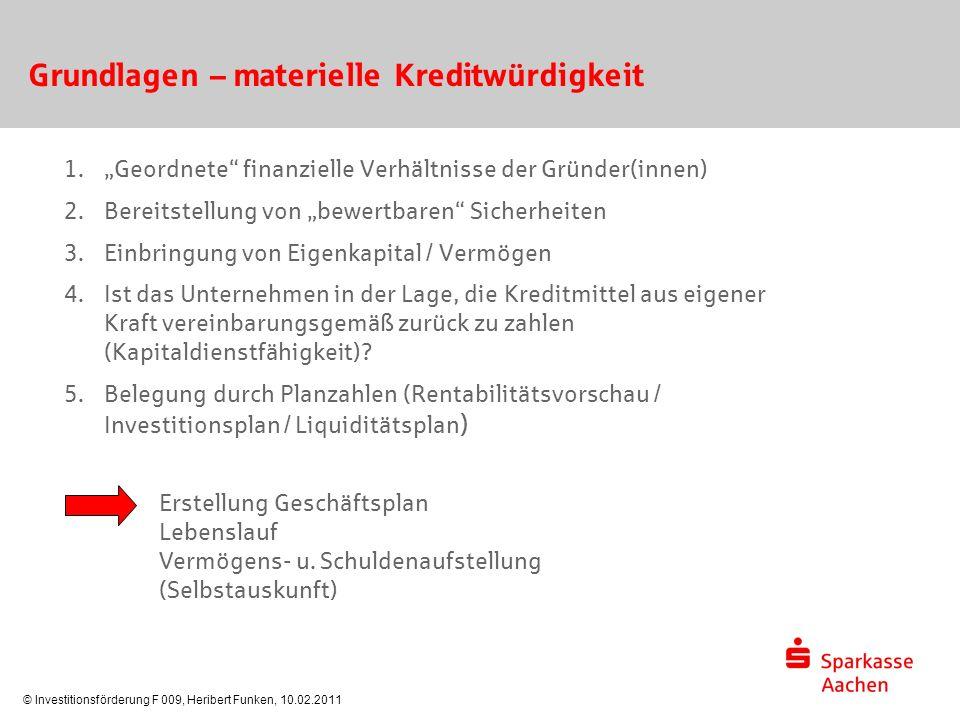 © Investitionsförderung F 009, Heribert Funken, 10.02.2011 Internetseiten und Kontaktdaten Heribert Funken  0241/444-3335  0241/444-3375 heribert.funken@sparkasse-aachen.de Sparkasse Aachen Investitionsförderung F 009 Friedrich-Wilhelm-Platz 1-4 52059 Aachen bmwi.de existenzgruender.de kfw.de nrwbank.de gruenderzentrum.de go.nrw.de ac-quadrat.de sparkasse-aachen.de
