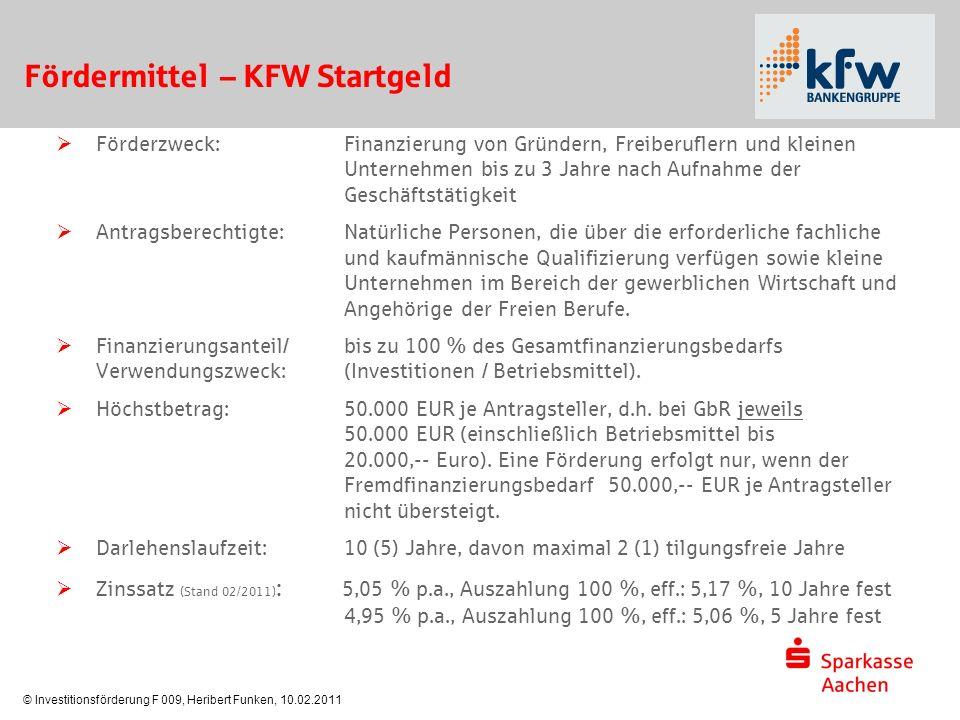 © Investitionsförderung F 009, Heribert Funken, 10.02.2011 Fördermittel – KFW Startgeld  Förderzweck:Finanzierung von Gründern, Freiberuflern und kle