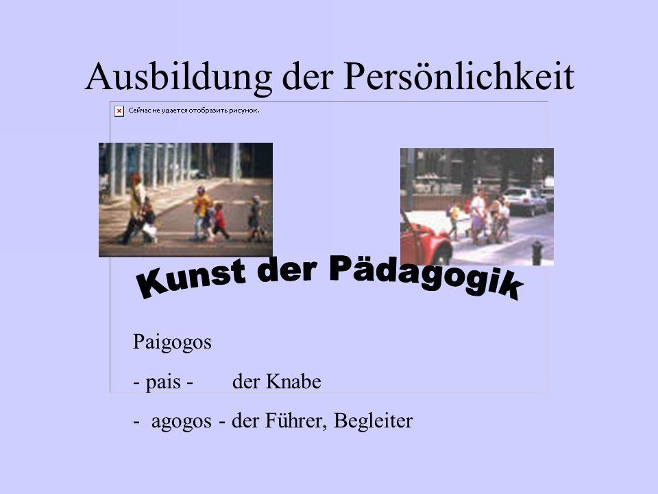 Ausbildung der Persönlichkeit Paigogos - pais - der Knabe - agogos - der Führer, Begleiter