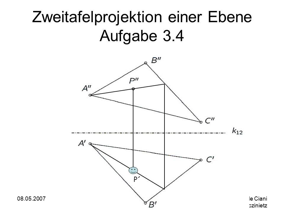 08.05.2007 Michele Ciani Oliver Morczinietz 15 Zweitafelprojektion einer Ebene Aufgabe 3.4 P´