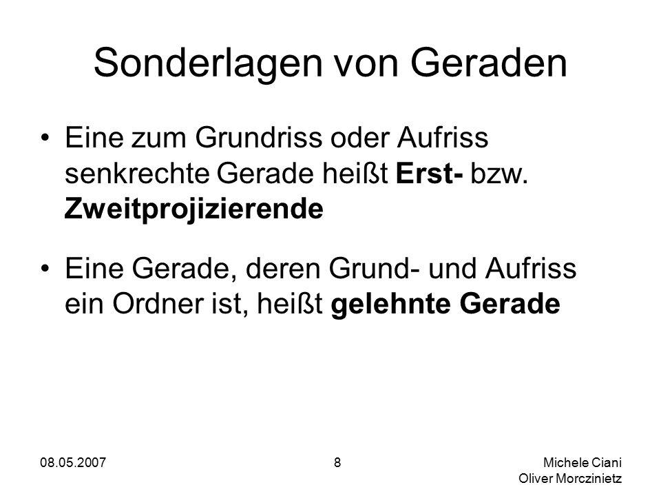 08.05.2007 Michele Ciani Oliver Morczinietz 8 Sonderlagen von Geraden Eine zum Grundriss oder Aufriss senkrechte Gerade heißt Erst- bzw.