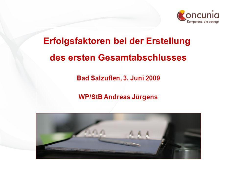 WP/StB Andreas Jürgens - www.concunia.de© Concunia GmbH Wirtschaftsprüfungsgesellschaft - Seite 1 Erfolgsfaktoren bei der Erstellung des ersten Gesamtabschlusses Bad Salzuflen, 3.