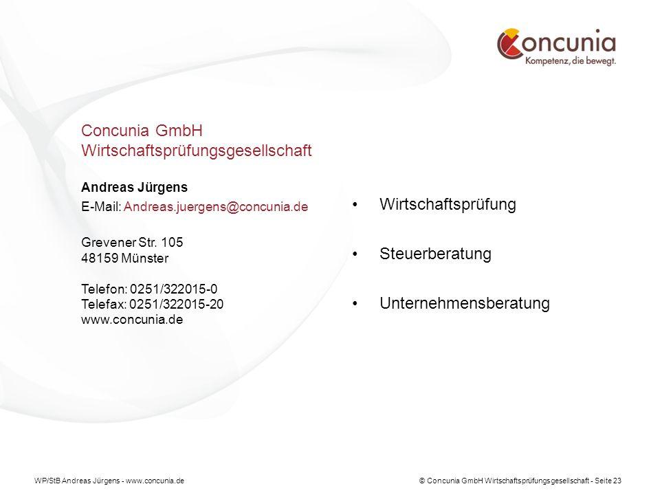 WP/StB Andreas Jürgens - www.concunia.de© Concunia GmbH Wirtschaftsprüfungsgesellschaft - Seite 23 Concunia GmbH Wirtschaftsprüfungsgesellschaft Andreas Jürgens E-Mail: Andreas.juergens@concunia.de Grevener Str.