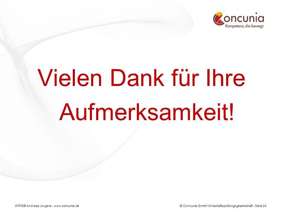 WP/StB Andreas Jürgens - www.concunia.de© Concunia GmbH Wirtschaftsprüfungsgesellschaft - Seite 24 Vielen Dank für Ihre Aufmerksamkeit!