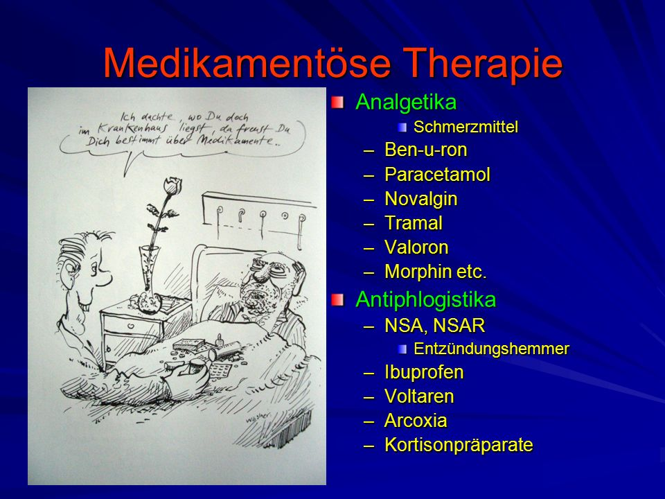 Medikamentöse Therapie AnalgetikaSchmerzmittel –Ben-u-ron –Paracetamol –Novalgin –Tramal –Valoron –Morphin etc.