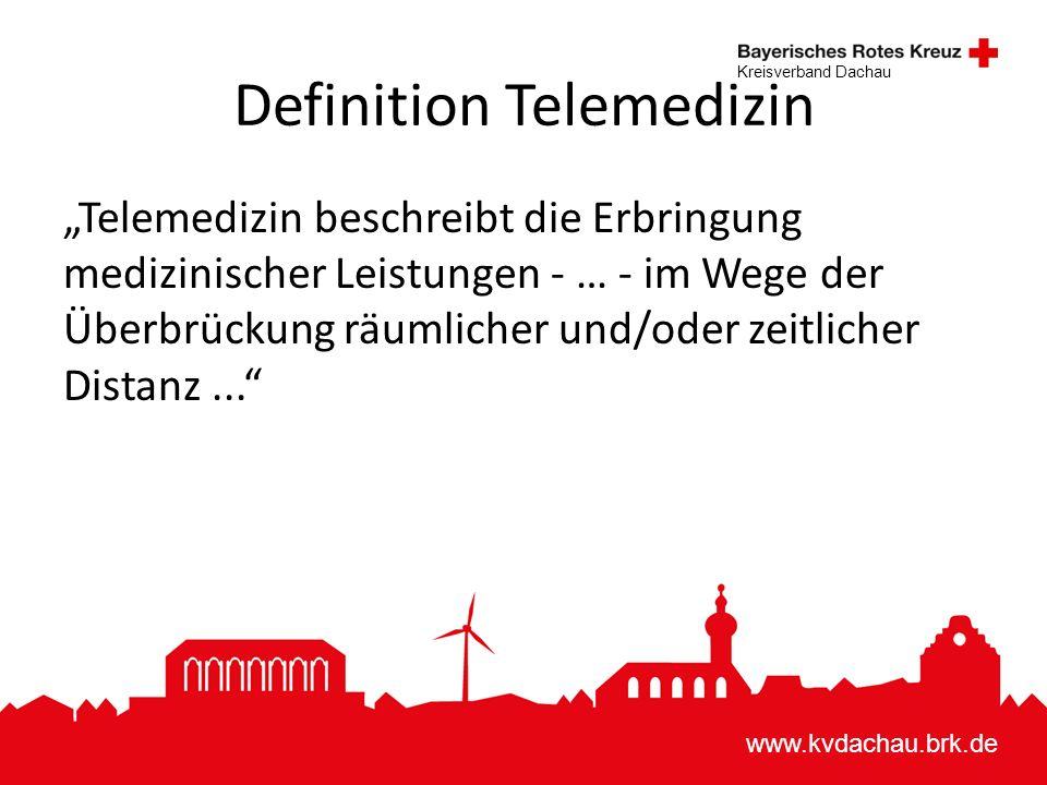 """www.kvdachau.brk.de Kreisverband Dachau Definition Telemedizin """"Telemedizin beschreibt die Erbringung medizinischer Leistungen - … - im Wege der Überbrückung räumlicher und/oder zeitlicher Distanz..."""