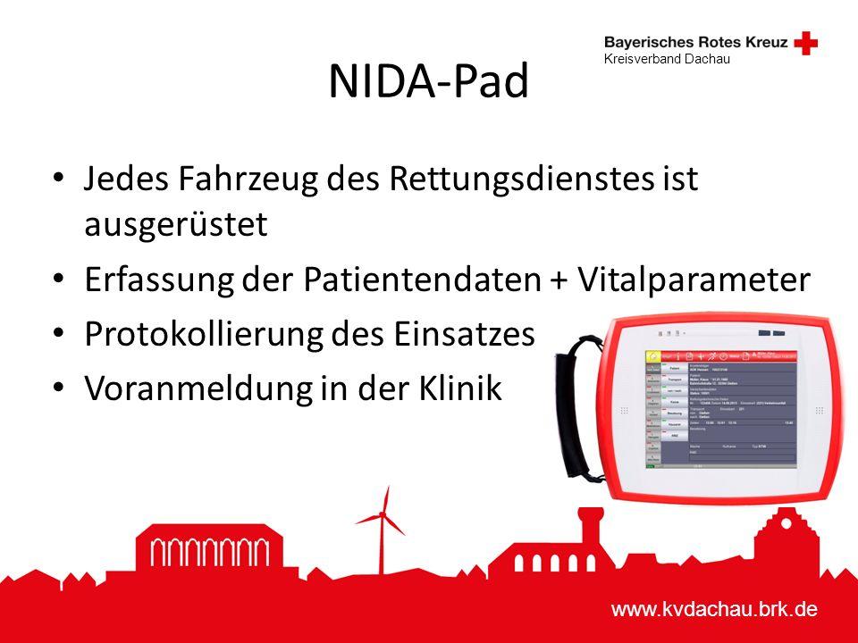 www.kvdachau.brk.de Kreisverband Dachau NIDA-Pad Jedes Fahrzeug des Rettungsdienstes ist ausgerüstet Erfassung der Patientendaten + Vitalparameter Protokollierung des Einsatzes Voranmeldung in der Klinik