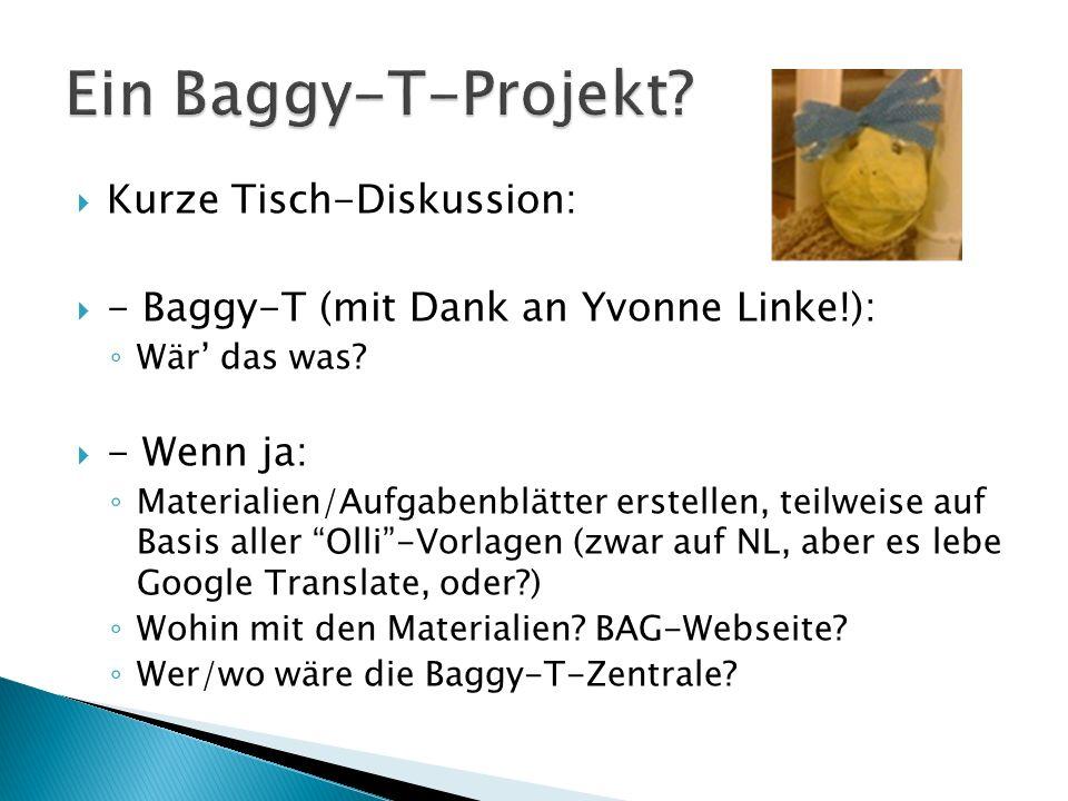  Kurze Tisch-Diskussion:  - Baggy-T (mit Dank an Yvonne Linke!): ◦ Wär' das was.