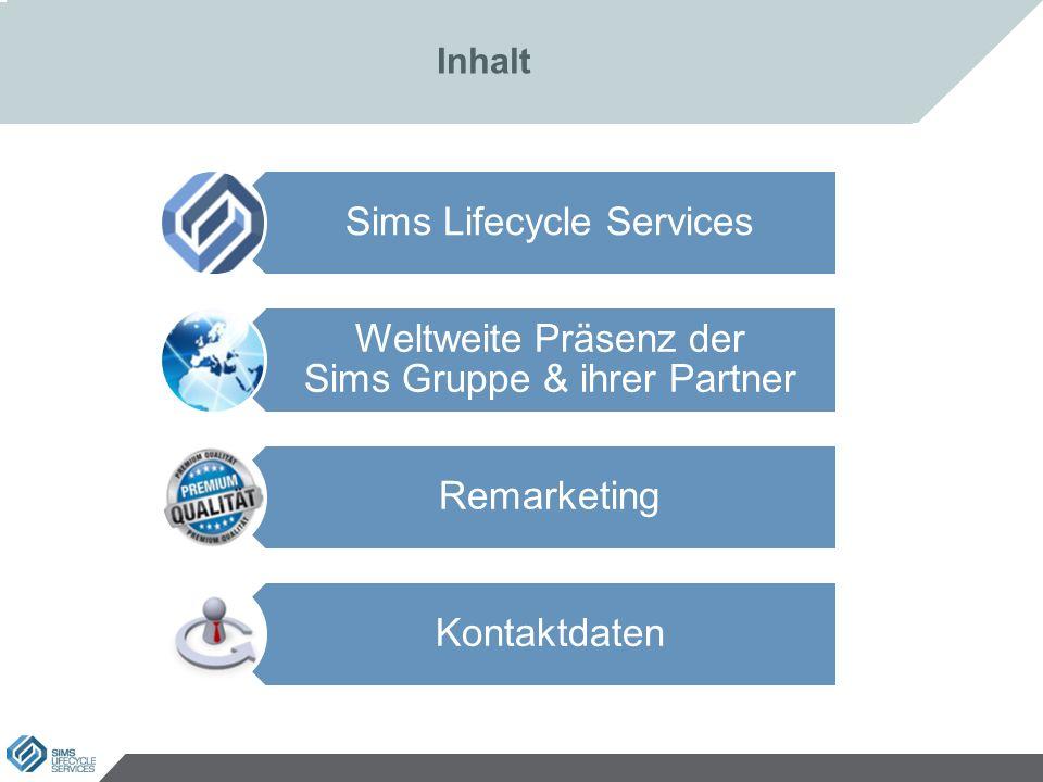Inhalt Sims Lifecycle Services Weltweite Präsenz der Sims Gruppe & ihrer Partner Remarketing Kontaktdaten