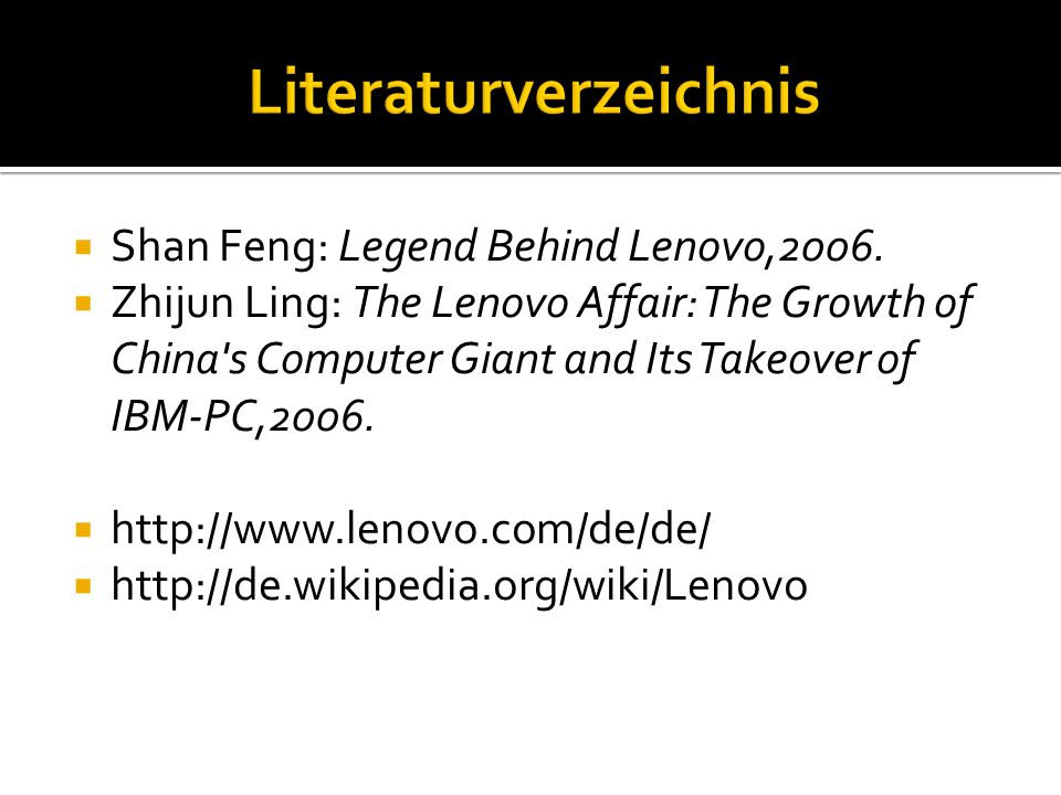  Shan Feng: Legend Behind Lenovo,2006.  Zhijun Ling: The Lenovo Affair: The Growth of China's Computer Giant and Its Takeover of IBM-PC,2006.  http