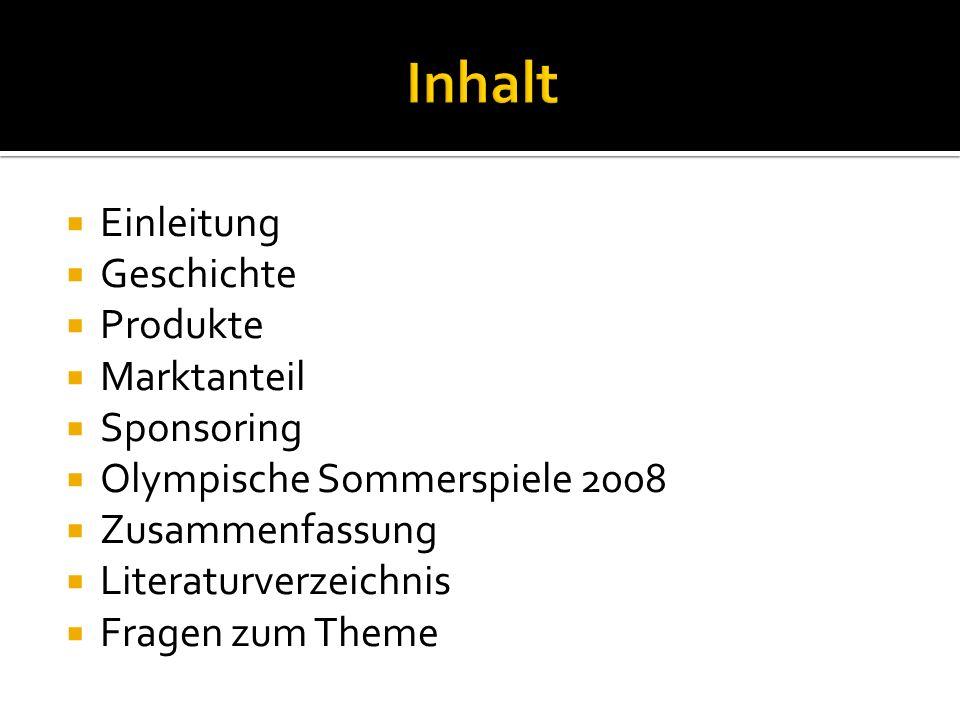  Einleitung  Geschichte  Produkte  Marktanteil  Sponsoring  Olympische Sommerspiele 2008  Zusammenfassung  Literaturverzeichnis  Fragen zum Theme