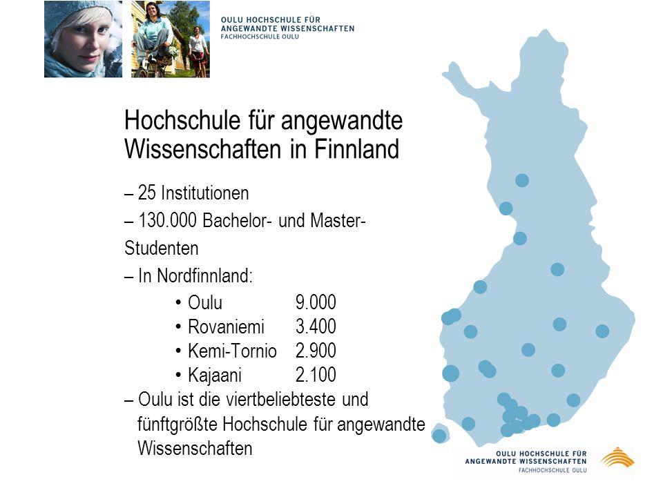 – 25 Institutionen – 130.000 Bachelor- und Master- Studenten – In Nordfinnland: Oulu9.000 Rovaniemi3.400 Kemi-Tornio2.900 Kajaani2.100 – Oulu ist die viertbeliebteste und fünftgrößte Hochschule für angewandte Wissenschaften Hochschule für angewandte Wissenschaften in Finnland