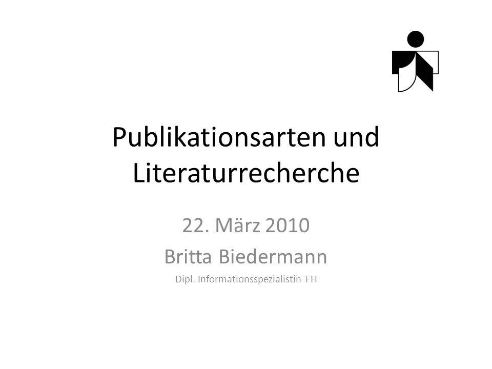 Publikationsarten und Literaturrecherche 22. März 2010 Britta Biedermann Dipl.