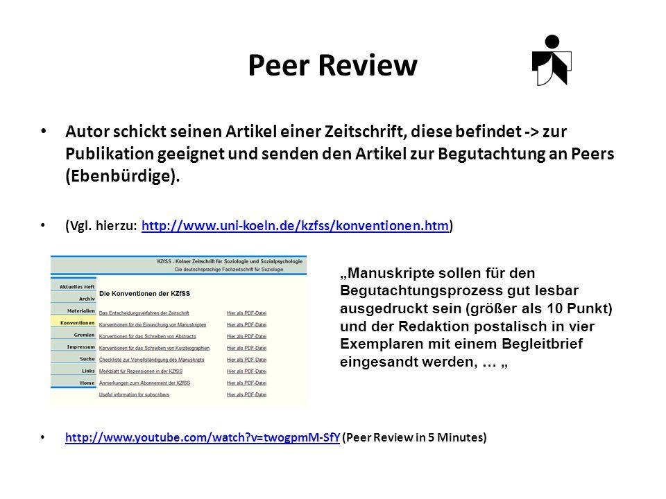 Peer Review Autor schickt seinen Artikel einer Zeitschrift, diese befindet -> zur Publikation geeignet und senden den Artikel zur Begutachtung an Peers (Ebenbürdige).
