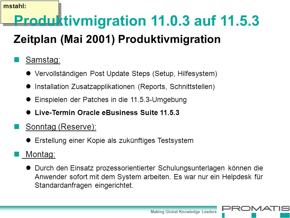 Making Global Knowledge Leaders mstahl: Samstag: Vervollständigen Post Update Steps (Setup, Hilfesystem) Installation Zusatzapplikationen (Reports, Sc