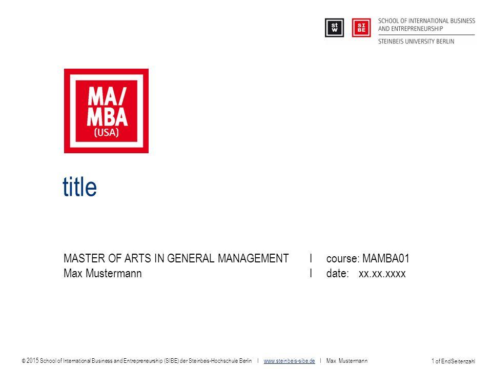 © 2013 School of International Business and Entrepreneurship (SIBE) der Steinbeis-Hochschule Berlin I www.steinbeis-sibe.de I Max Mustermannwww.steinbeis-sibe.de 2 of EndSeitenzahl