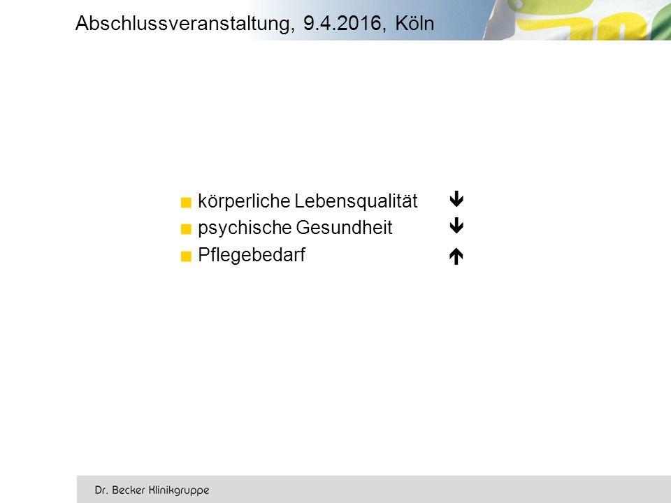 ■ körperliche Lebensqualität  ■ psychische Gesundheit  ■ Pflegebedarf  Abschlussveranstaltung, 9.4.2016, Köln