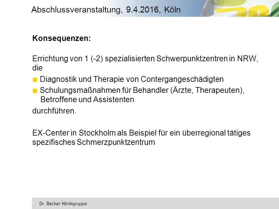 Konsequenzen: Errichtung von 1 (-2) spezialisierten Schwerpunktzentren in NRW, die ■ Diagnostik und Therapie von Contergangeschädigten ■ Schulungsmaßnahmen für Behandler (Ärzte, Therapeuten), Betroffene und Assistenten durchführen.