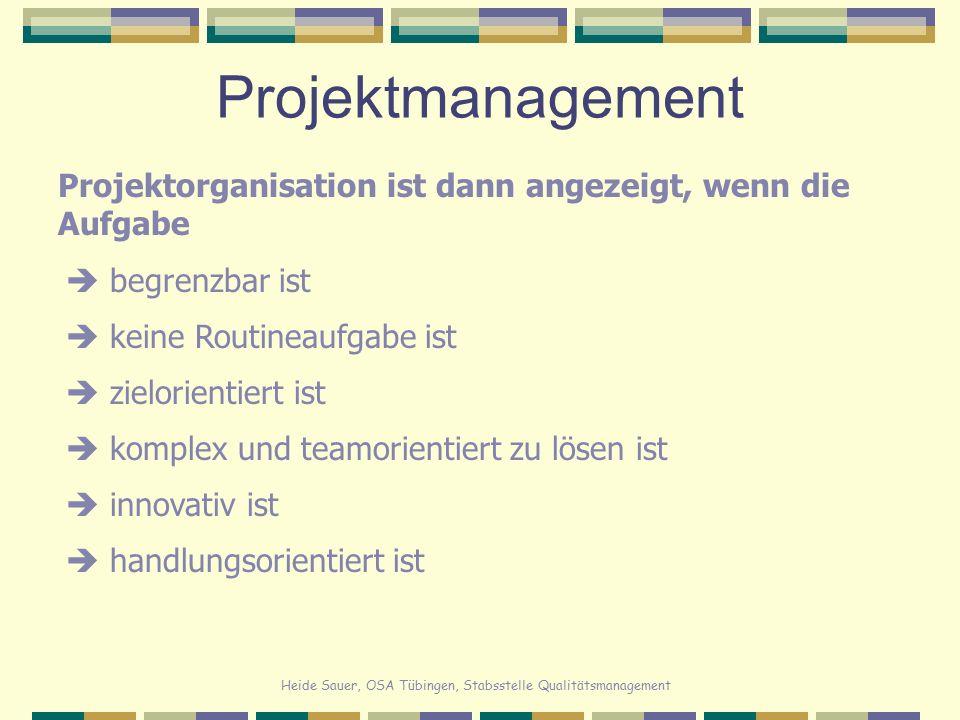 Heide Sauer, OSA Tübingen, Stabsstelle Qualitätsmanagement Projektmanagement Projektmanagement bedeutet ein Projekt/Vorhaben  Projektmanagement ist eine Führungsaufgabe ...
