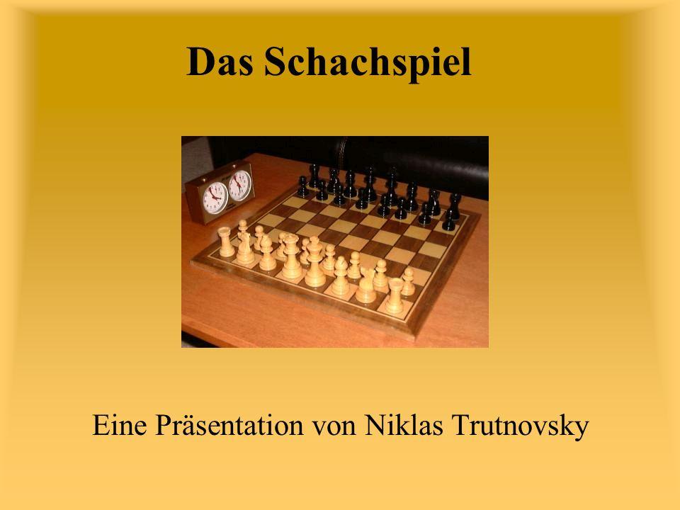 Das Schachspiel Eine Präsentation von Niklas Trutnovsky