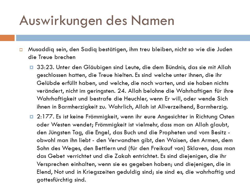 Auswirkungen des Namen  Musaddiq sein, den Sadiq bestätigen, ihm treu bleiben, nicht so wie die Juden die Treue brechen  33:23. Unter den Gläubigen