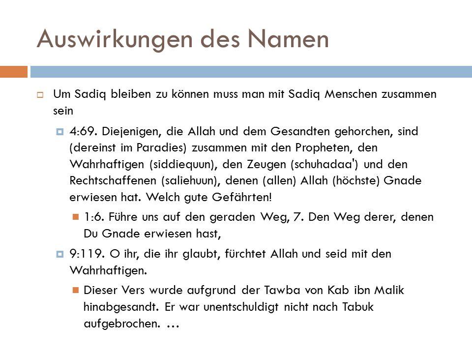 Auswirkungen des Namen  Um Sadiq bleiben zu können muss man mit Sadiq Menschen zusammen sein  4:69. Diejenigen, die Allah und dem Gesandten gehorche