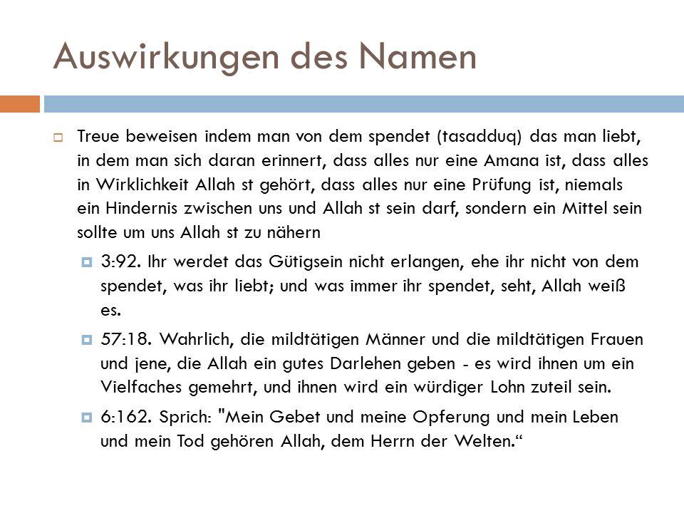 Auswirkungen des Namen  Treue beweisen indem man von dem spendet (tasadduq) das man liebt, in dem man sich daran erinnert, dass alles nur eine Amana