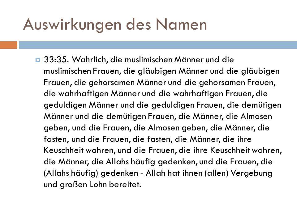 Auswirkungen des Namen  33:35. Wahrlich, die muslimischen Männer und die muslimischen Frauen, die gläubigen Männer und die gläubigen Frauen, die geho