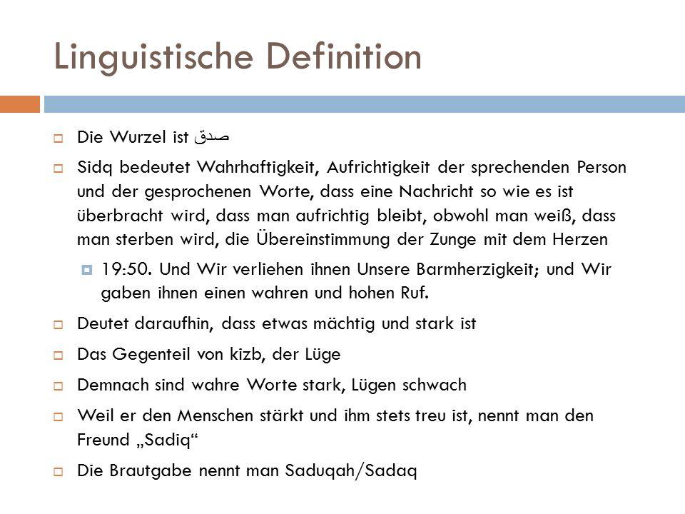 Linguistische Definition  Die Wurzel ist صدق  Sidq bedeutet Wahrhaftigkeit, Aufrichtigkeit der sprechenden Person und der gesprochenen Worte, dass e