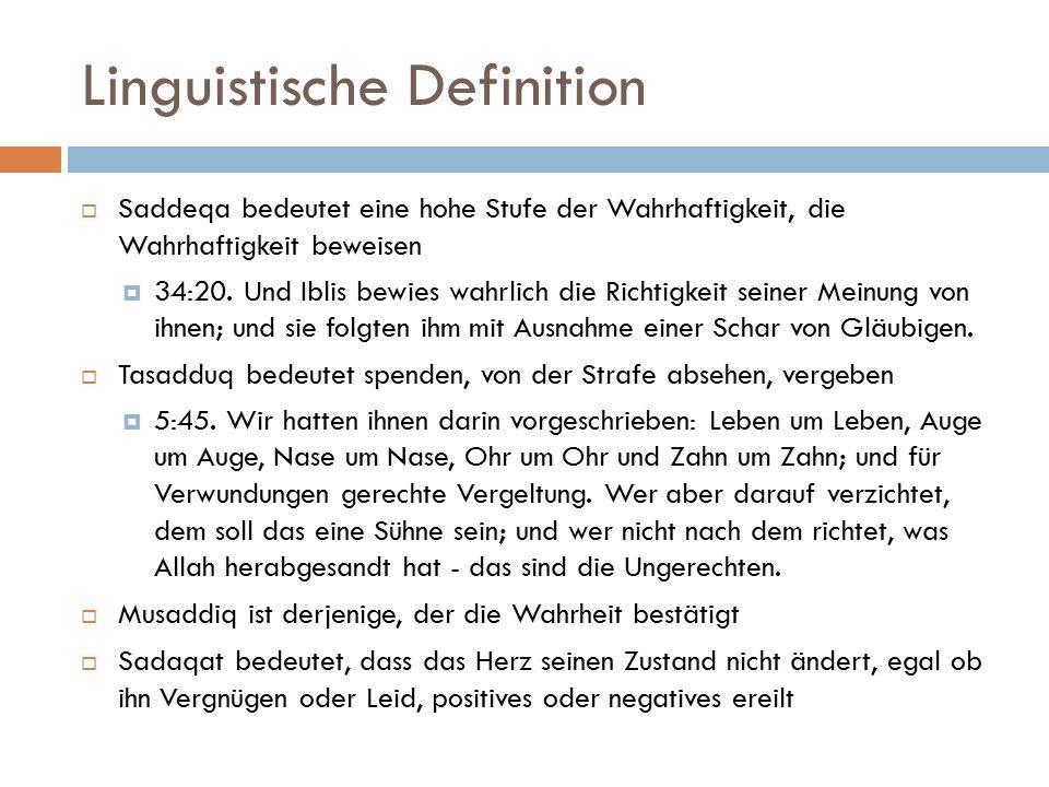 Linguistische Definition  Saddeqa bedeutet eine hohe Stufe der Wahrhaftigkeit, die Wahrhaftigkeit beweisen  34:20. Und Iblis bewies wahrlich die Ric