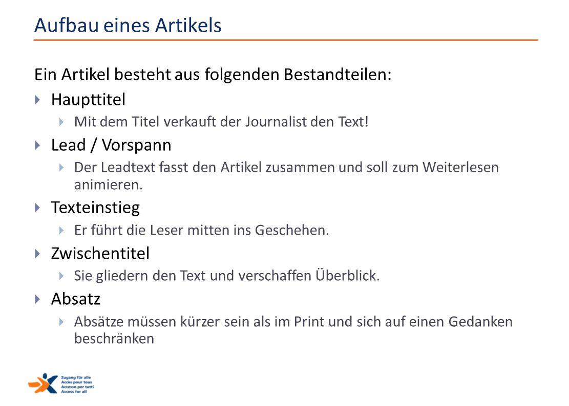 Aufbau eines Artikels Ein Artikel besteht aus folgenden Bestandteilen:  Haupttitel  Mit dem Titel verkauft der Journalist den Text!  Lead / Vorspan