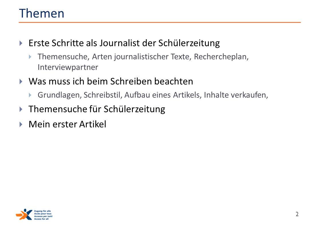 Themen  Erste Schritte als Journalist der Schülerzeitung  Themensuche, Arten journalistischer Texte, Rechercheplan, Interviewpartner  Was muss ich