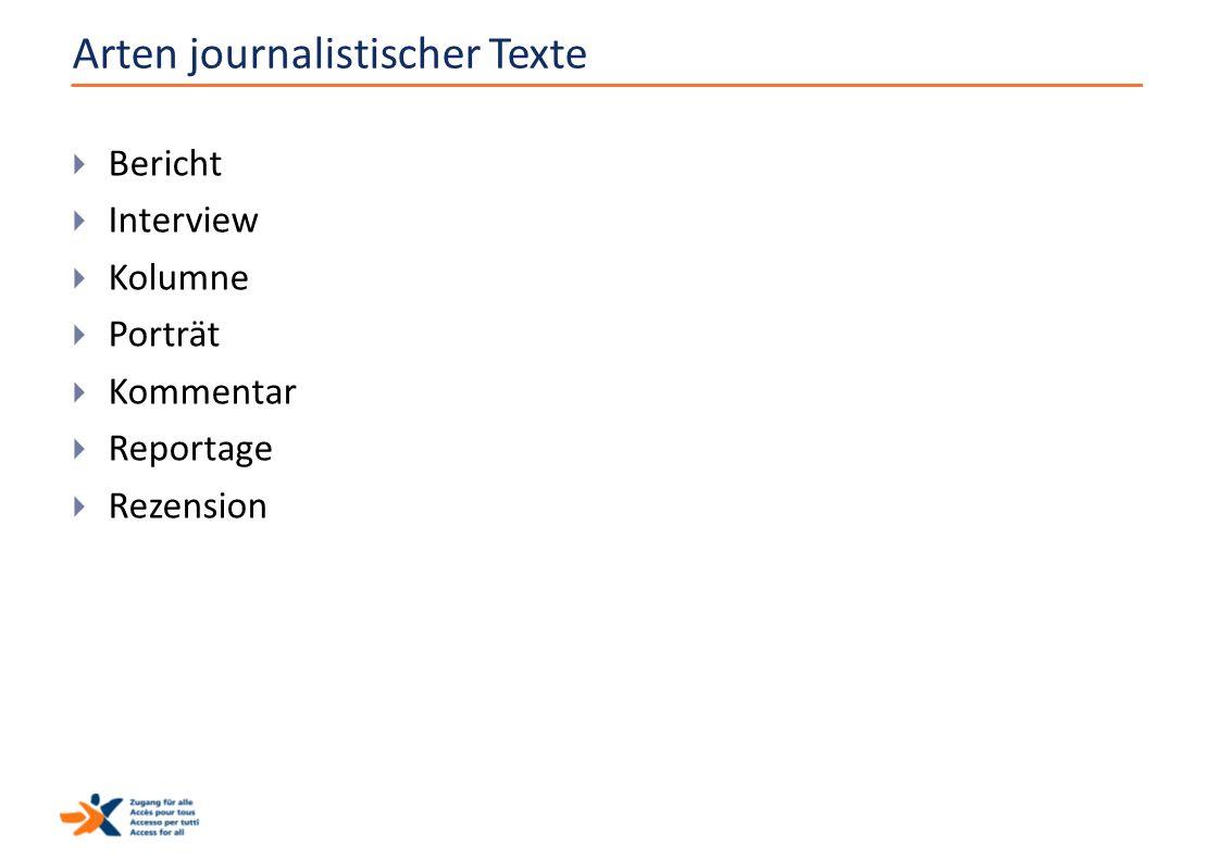 Arten journalistischer Texte  Bericht  Interview  Kolumne  Porträt  Kommentar  Reportage  Rezension