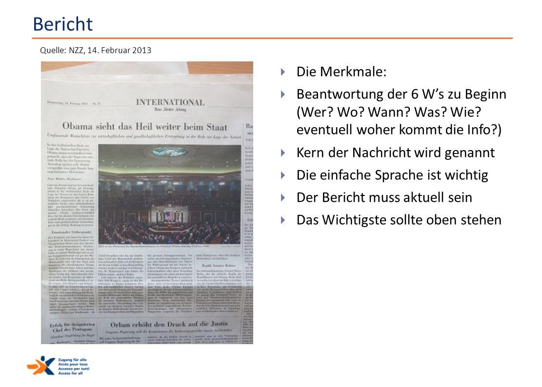 Bericht  Die Merkmale:  Beantwortung der 6 W's zu Beginn (Wer? Wo? Wann? Was? Wie? eventuell woher kommt die Info?)  Kern der Nachricht wird genann