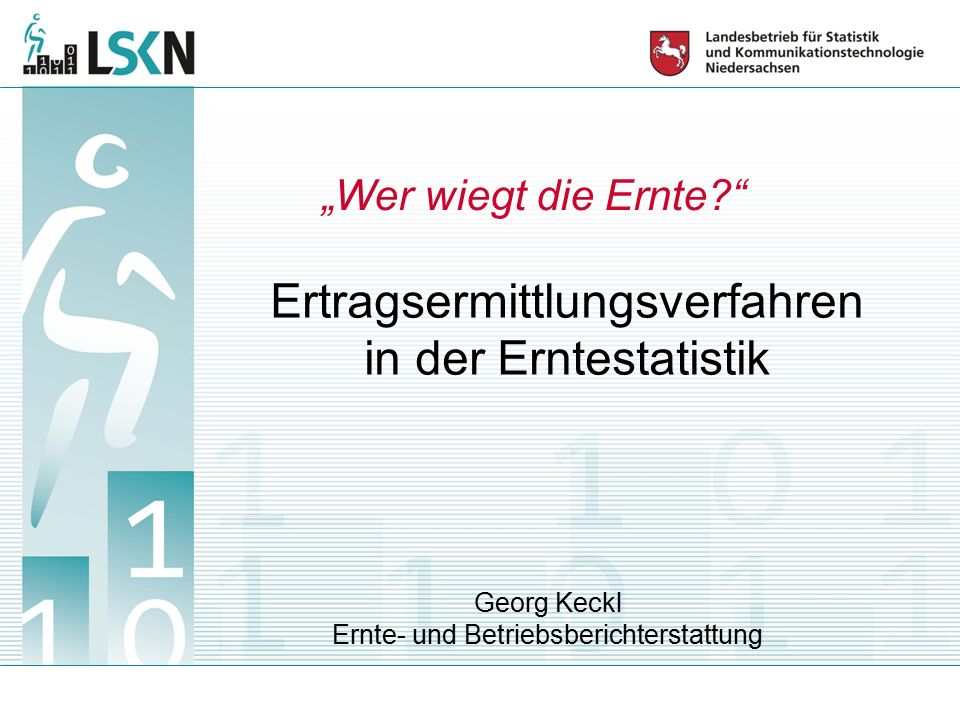 """Ertragsermittlungsverfahren in der Erntestatistik Georg Keckl Ernte- und Betriebsberichterstattung """"Wer wiegt die Ernte"""