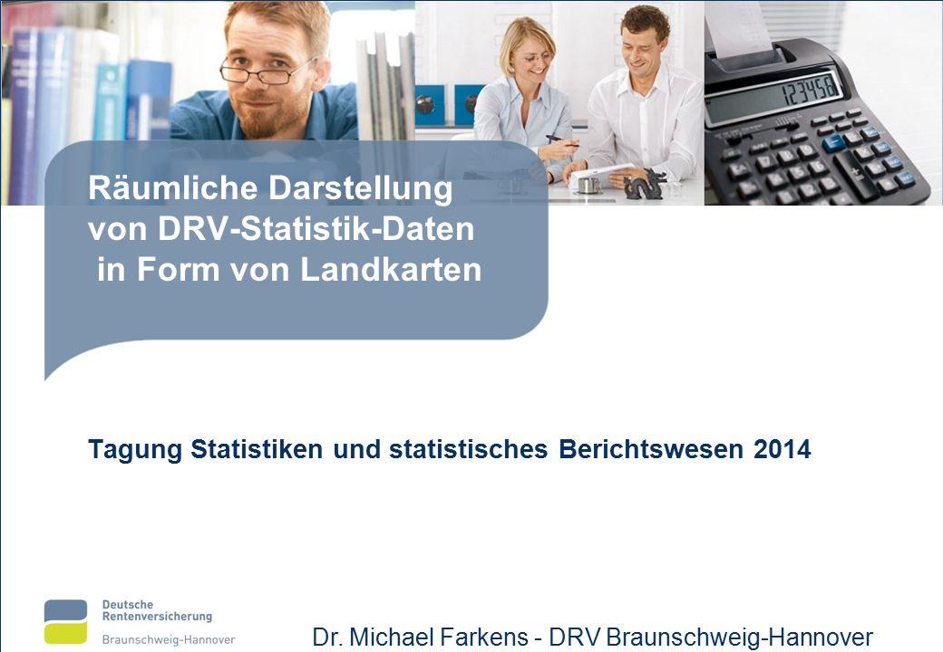 Räumliche Darstellung von DRV-Statistik-Daten in Form von Landkarten Tagung Statistiken und statistisches Berichtswesen 2014 Dr.