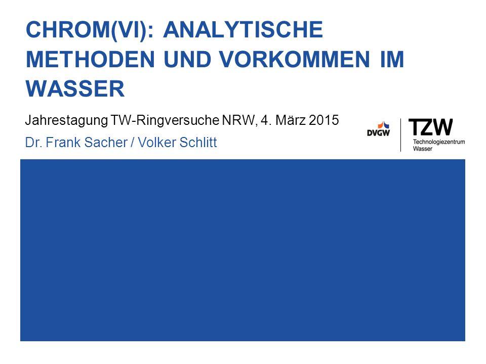 CHROM(VI): ANALYTISCHE METHODEN UND VORKOMMEN IM WASSER Jahrestagung TW-Ringversuche NRW, 4.