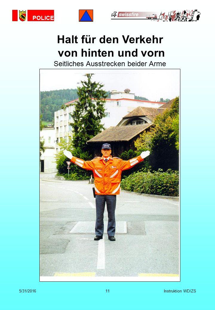 POLICE 5/31/201611Instruktion WD/ZS Halt für den Verkehr von hinten und vorn Seitliches Ausstrecken beider Arme