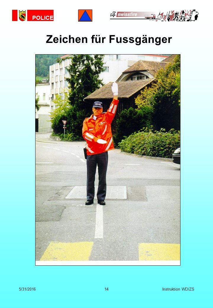 POLICE 5/31/201614Instruktion WD/ZS Zeichen für Fussgänger