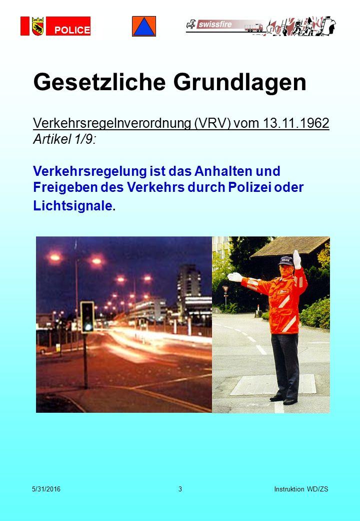 POLICE 5/31/20163Instruktion WD/ZS Verkehrsregelnverordnung (VRV) vom 13.11.1962 Artikel 1/9: Verkehrsregelung ist das Anhalten und Freigeben des Verkehrs durch Polizei oder Lichtsignale.