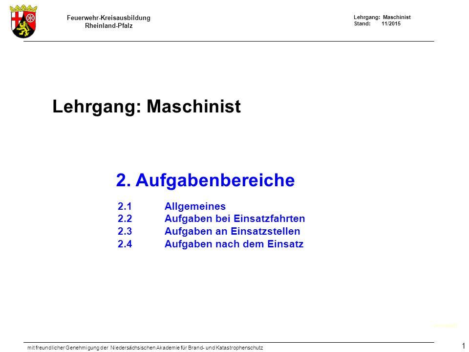 Feuerwehr-Kreisausbildung Rheinland-Pfalz Lehrgang: Maschinist Stand: 11/2015 mit freundlicher Genehmigung der Niedersächsischen Akademie für Brand- und Katastrophenschutz 1 Lehrgang: Maschinist Deckblatt 2.