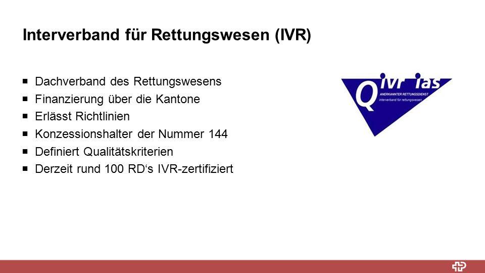 Interverband für Rettungswesen (IVR)  Dachverband des Rettungswesens  Finanzierung über die Kantone  Erlässt Richtlinien  Konzessionshalter der Nummer 144  Definiert Qualitätskriterien  Derzeit rund 100 RD's IVR-zertifiziert