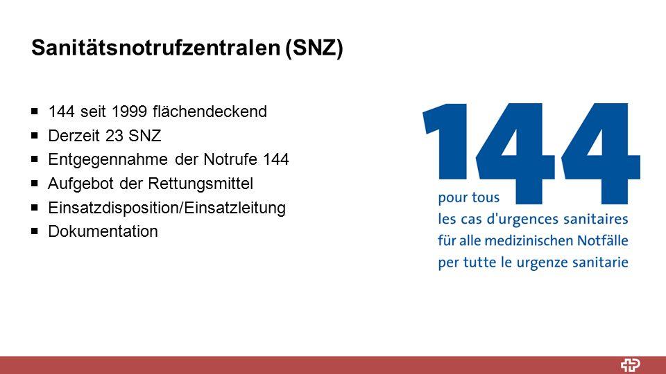 Sanitätsnotrufzentralen (SNZ)  144 seit 1999 flächendeckend  Derzeit 23 SNZ  Entgegennahme der Notrufe 144  Aufgebot der Rettungsmittel  Einsatzdisposition/Einsatzleitung  Dokumentation