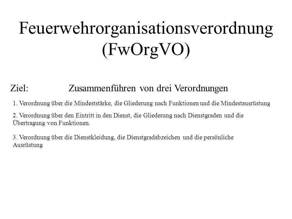 Feuerwehrorganisationsverordnung (FwOrgVO) Ziel: Zusammenführen von drei Verordnungen 1.